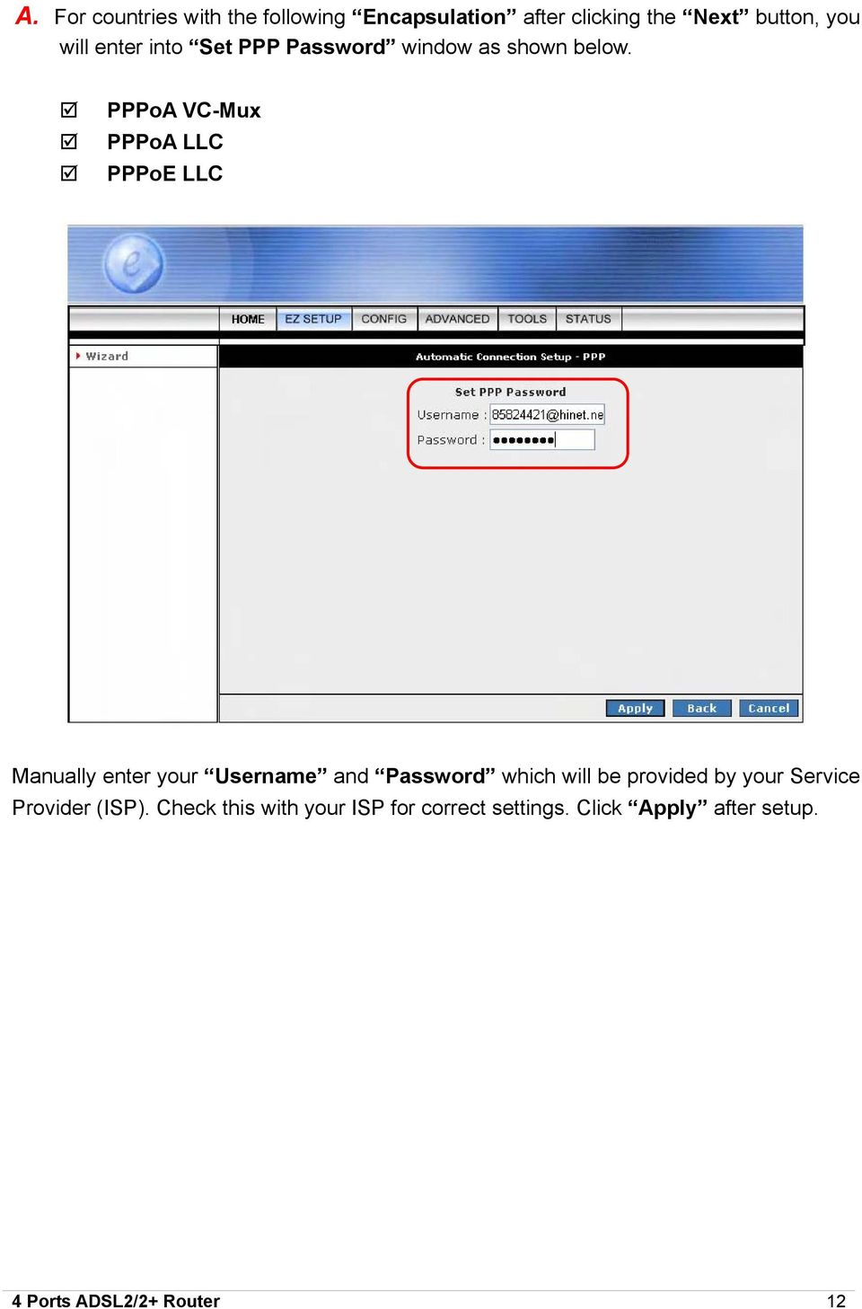 PPPoA VC-Mux PPPoA LLC PPPoE LLC Manually enter your Username and Password which will be