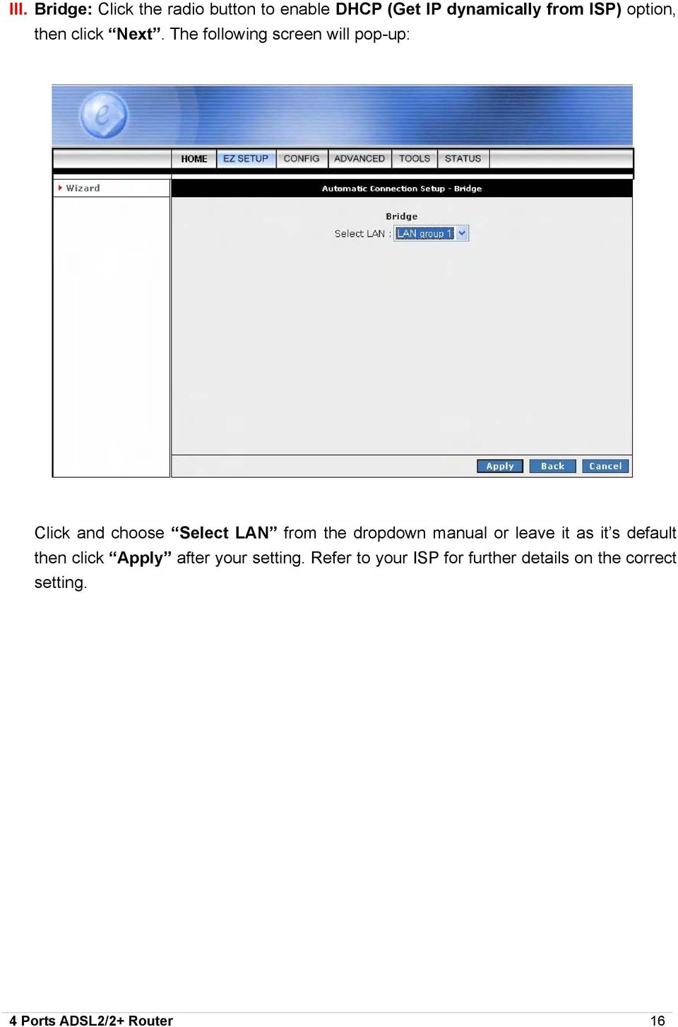 The following screen will pop-up: Click and choose Select LAN from the dropdown manual