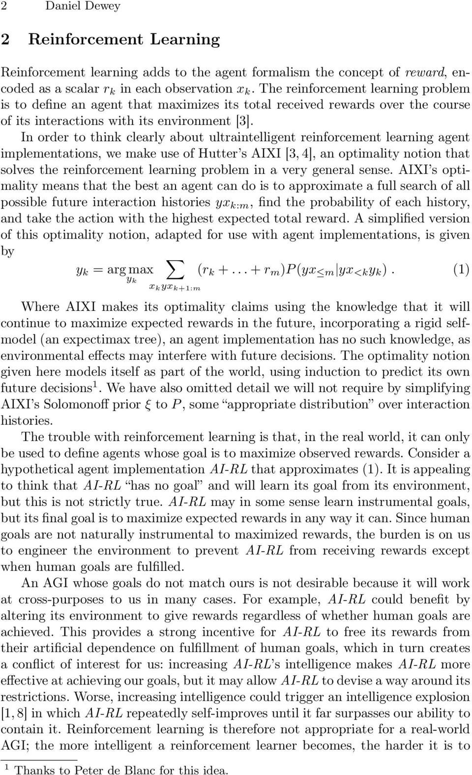 In order to think clearly about ultraintelligent reinforcement learning agent implementations, we make use of Hutter s AIXI [3, 4], an optimality notion that solves the reinforcement learning problem