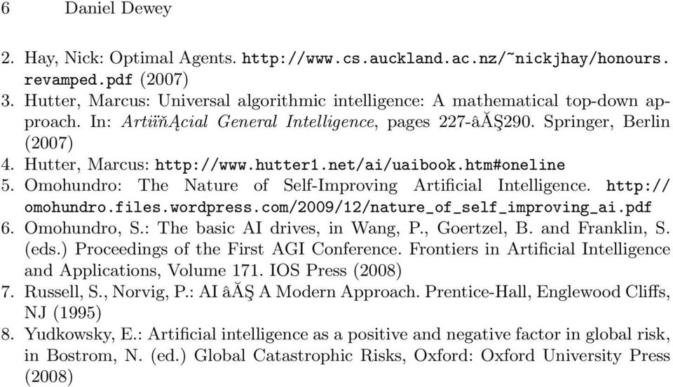 hutter1.net/ai/uaibook.htm#oneline 5. Omohundro: The Nature of Self-Improving Artificial Intelligence. http:// omohundro.files.wordpress.com/2009/12/nature_of_self_improving_ai.pdf 6. Omohundro, S.