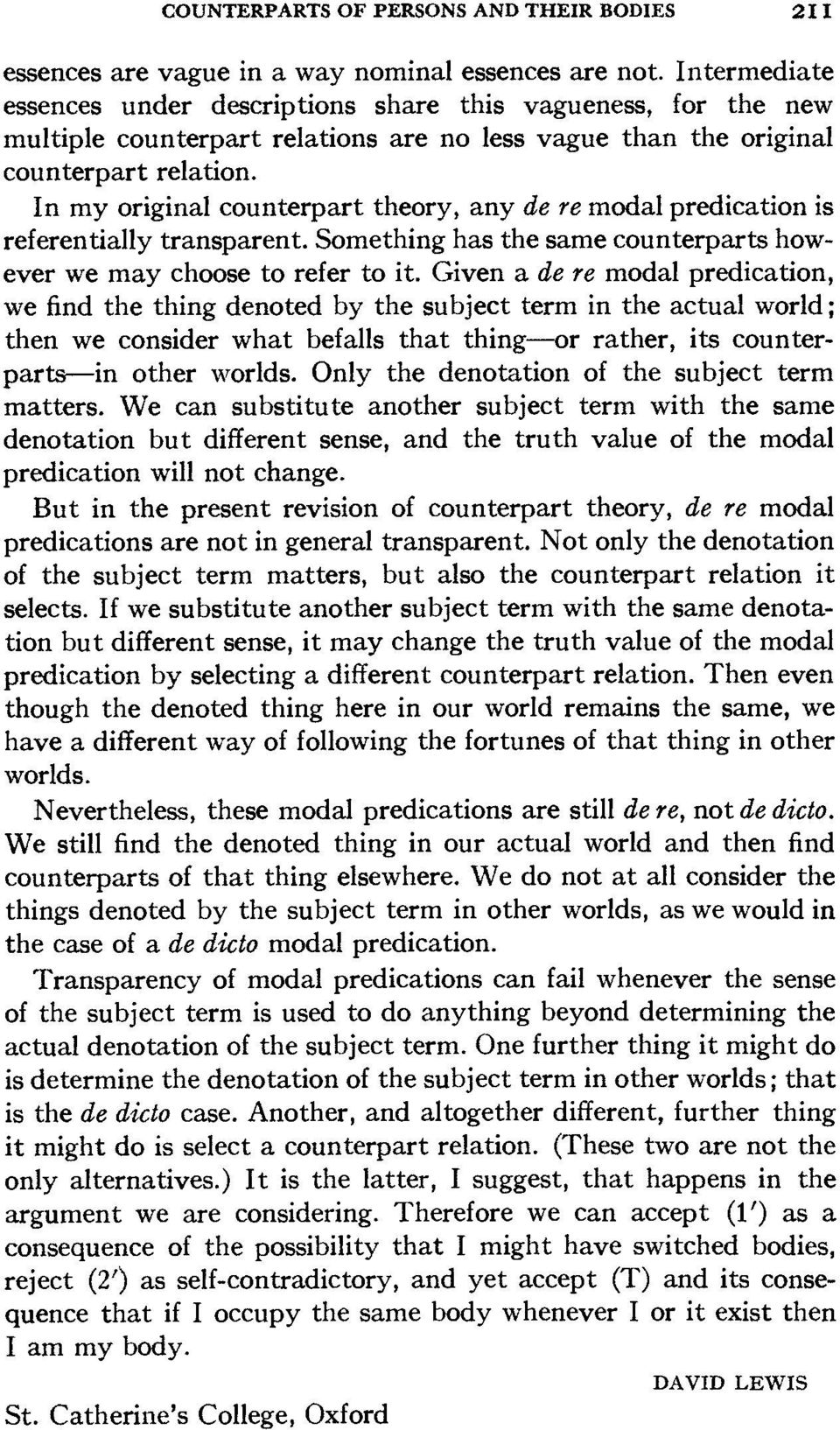 In my original counterpart theory, any de re modal predication is referentially transparent. Something has the same counterparts however we may choose to refer to it.