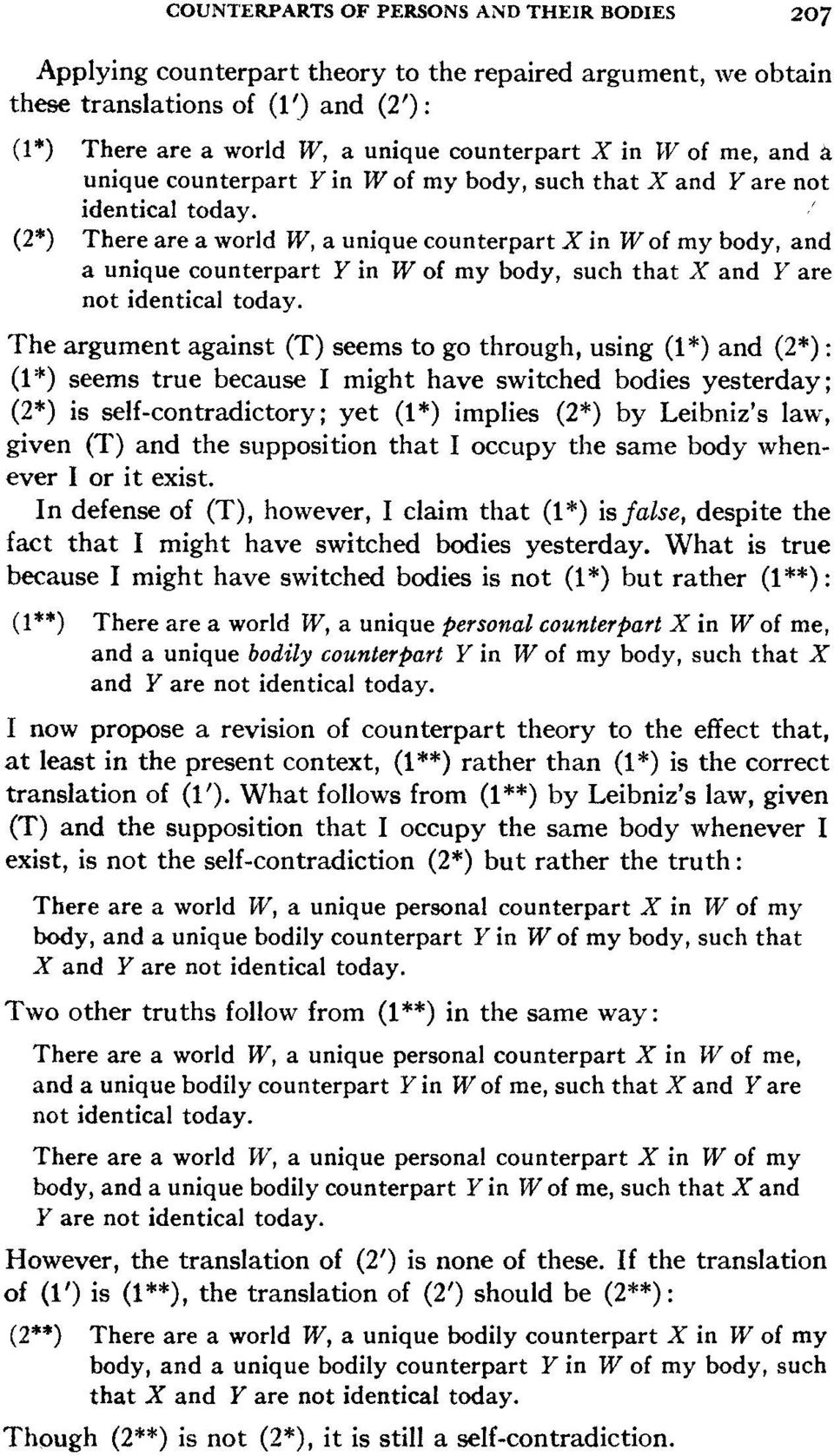 (2*) There are a world W, a unique counterpart X in W of my body, and a unique counterpart Y in W of my body, such that X and Y are not identical today.