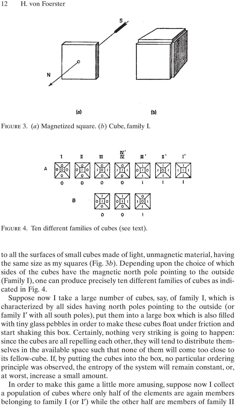 Depending upon the choice of which sides of the cubes have the magnetic north pole pointing to the outside (Family I), one can produce precisely ten different families of cubes as indicated in Fig. 4.