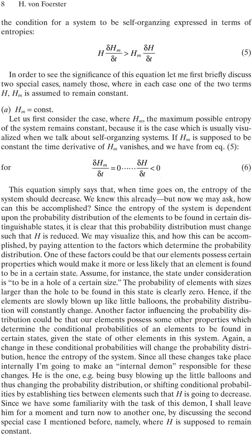 Let us first consider the case, where H m, the maximum possible entropy of the system remains constant, because it is the case which is usually visualized when we talk about self-organzing systems.