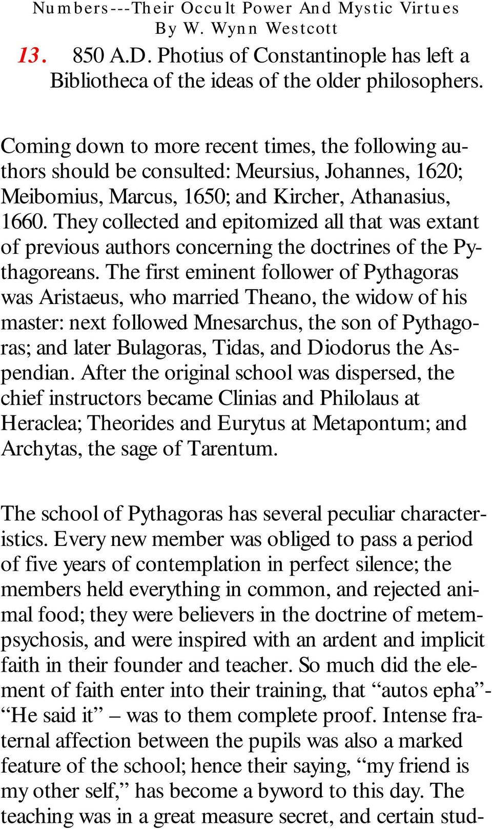 They collected and epitomized all that was extant of previous authors concerning the doctrines of the Pythagoreans.