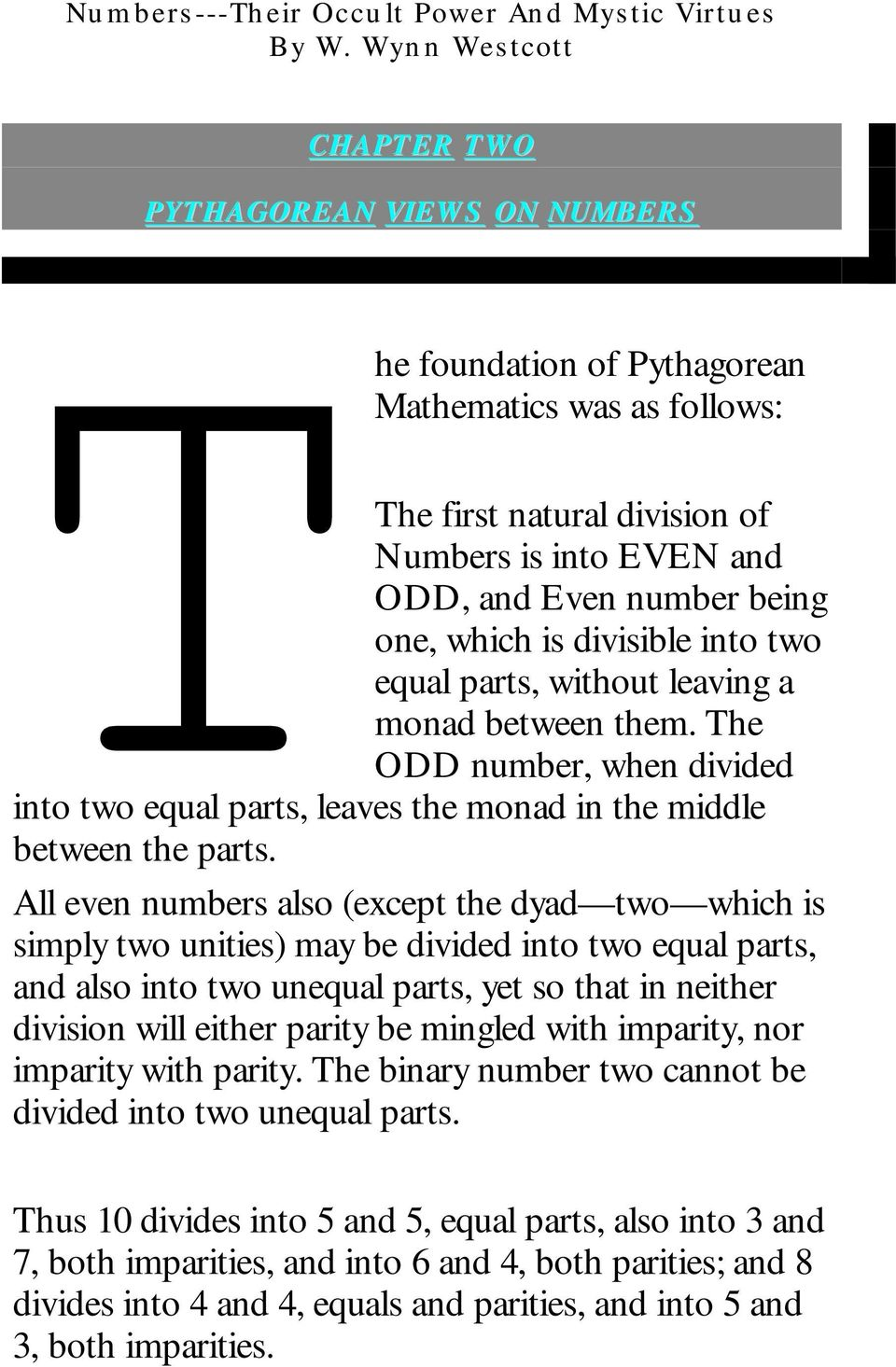 All even numbers also (except the dyad two which is simply two unities) may be divided into two equal parts, and also into two unequal parts, yet so that in neither division will either parity be