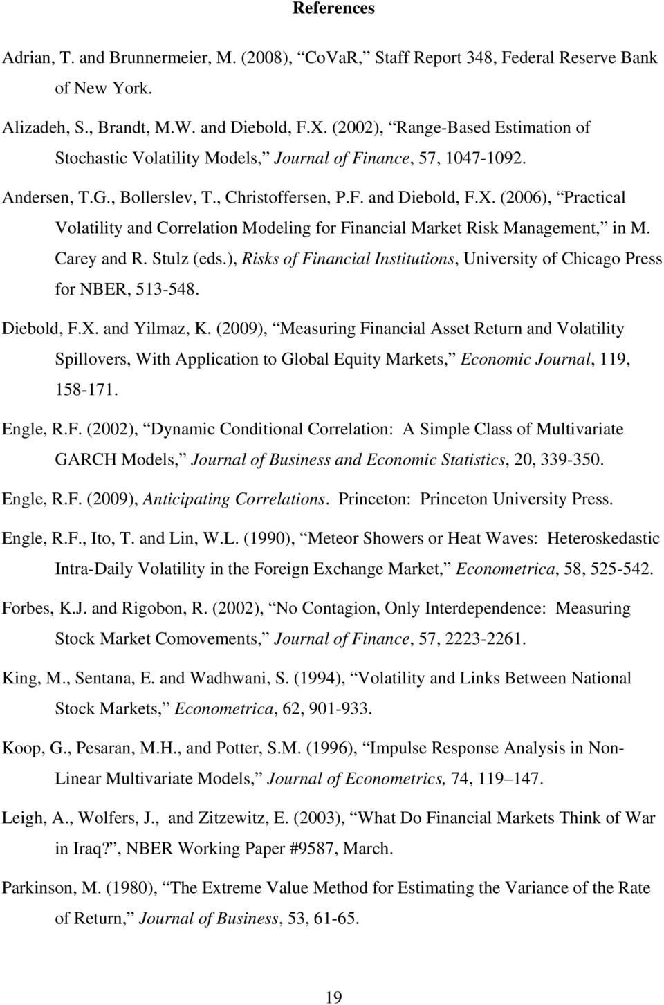 (6), Practical Volatility and Correlation Modelin for Financial Market Risk Manaement, in M. Carey and R. Stulz (eds.), Risks of Financial Institutions, University of Chicao Press for NBER, 53-548.