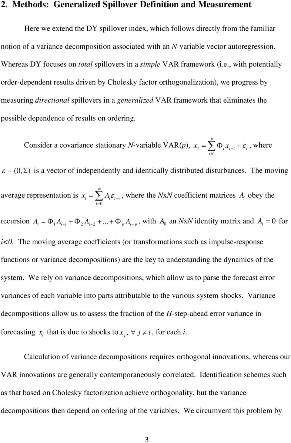 vector autoreression. Whereas DY focuses on total spillovers in a simple VAR framework (i.e., with potentially order-dependent results driven by Cholesky factor orthoonalization), we proress by