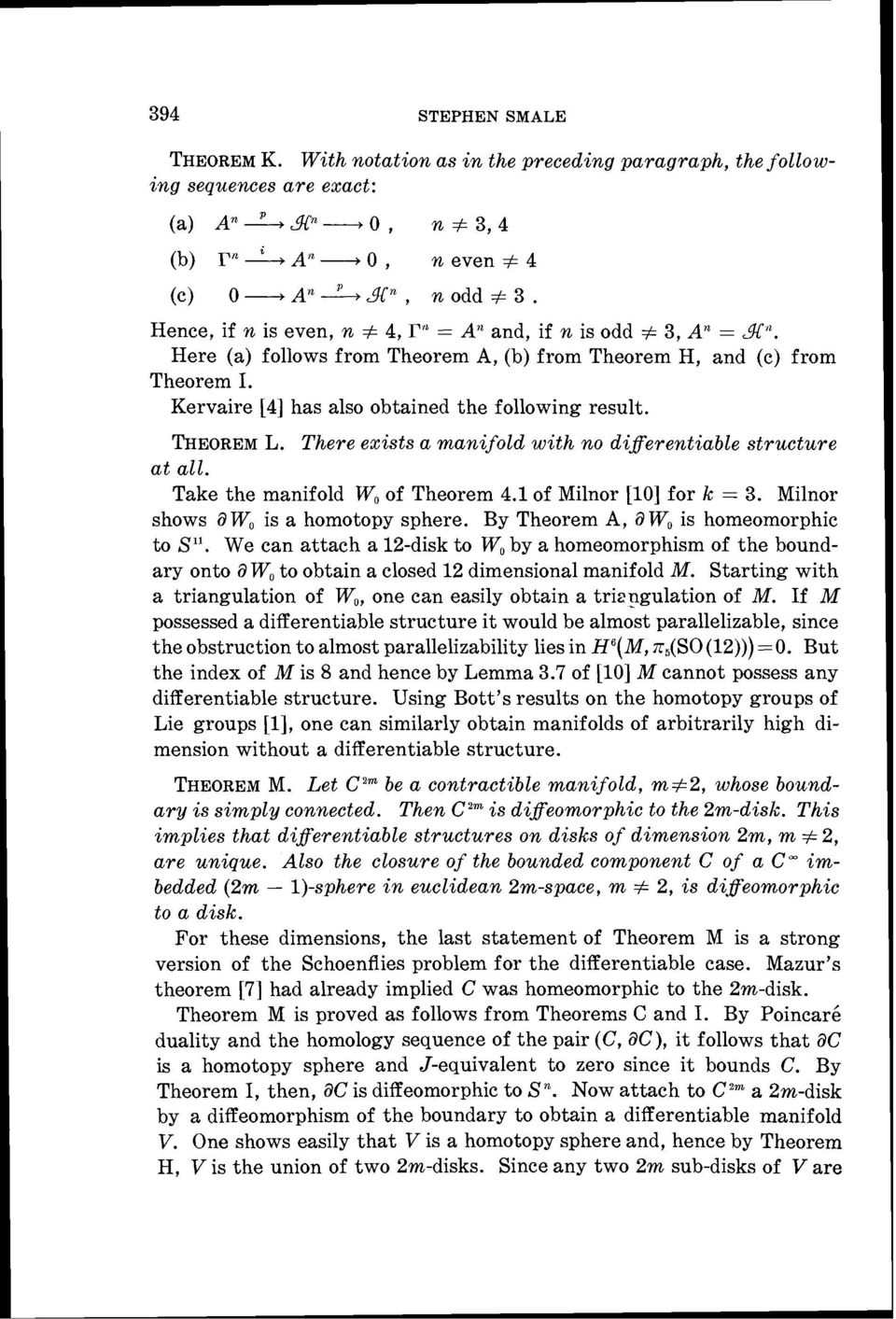 THEOREML. There exists a manifold with no diferentiable structure at all. Take the manifold Wo of Theorem 4.1 of Milnor [lo] for k = 3. Milnor shows O Wo is a homotopy sphere.