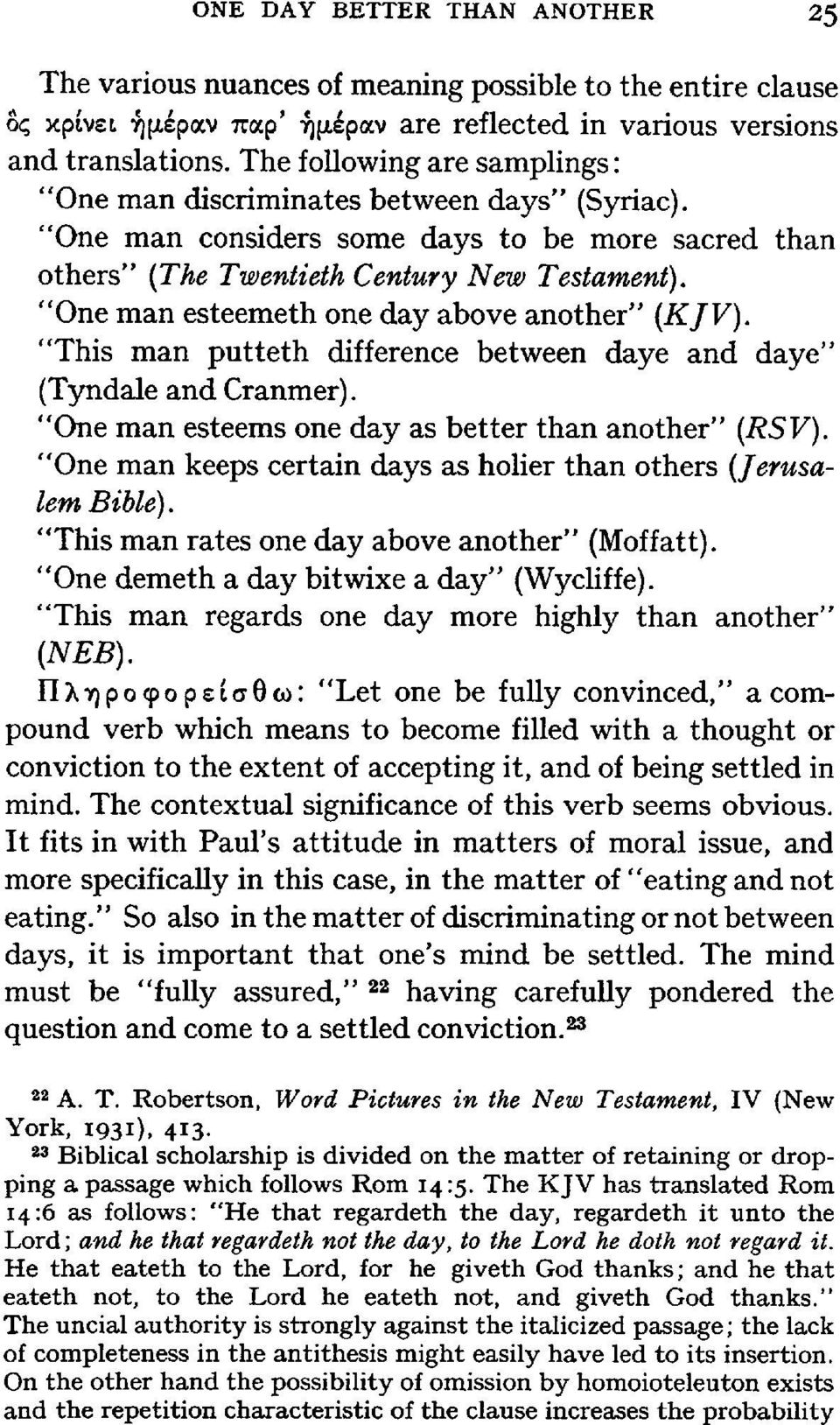 """One man esteemeth one day above anotherjj (KJV). ""This man putteth difference between daye and daye"" (Tyndale and Cranmer). ""One man esteems one day as better than anotherjj (RSV)."