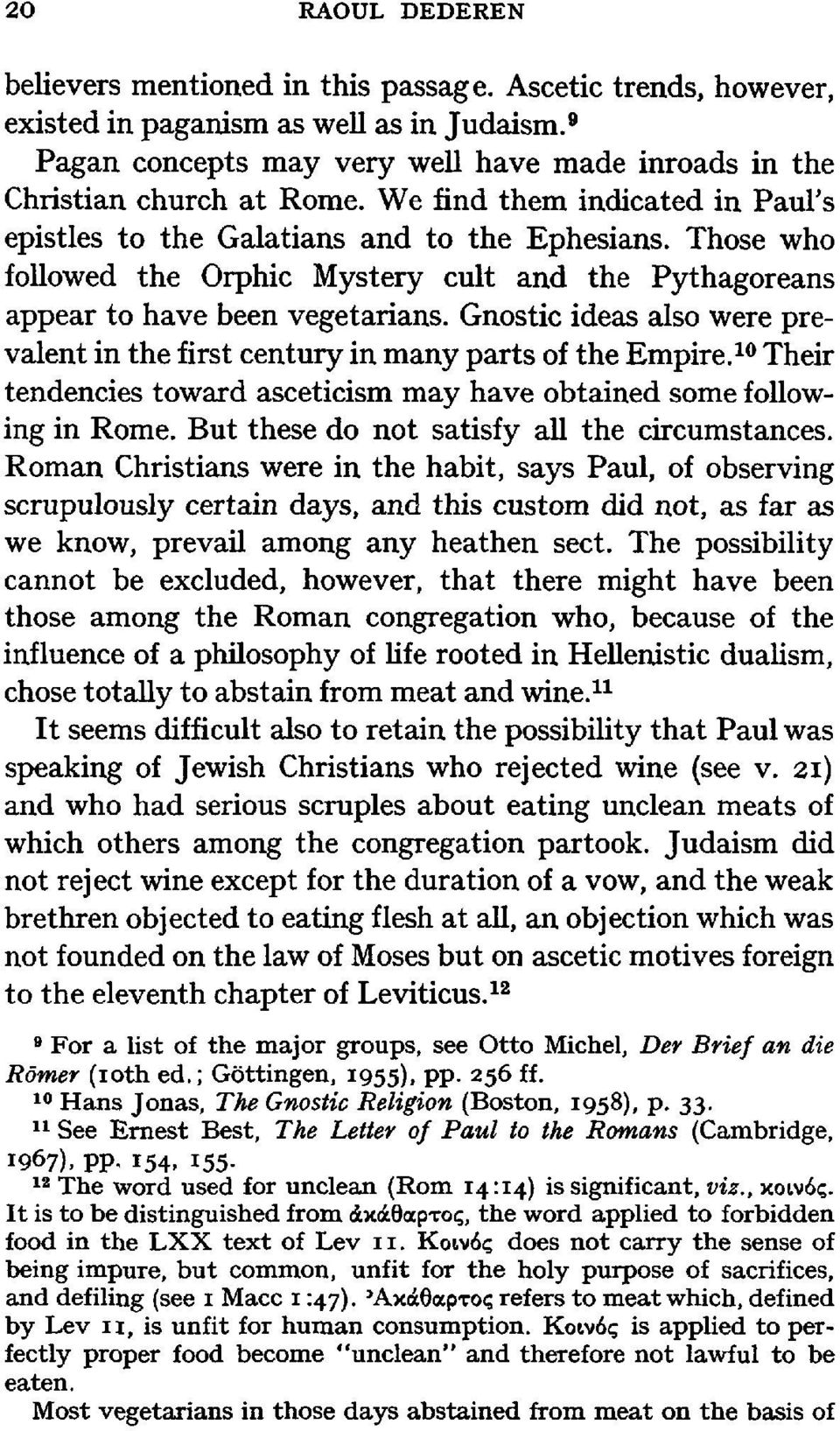 Those who followed the Orphic Mystery cult and the Pythagoreans appear to have been vegetarians. Gnostic ideas also were prevalent in the first century in many parts of the Empire.