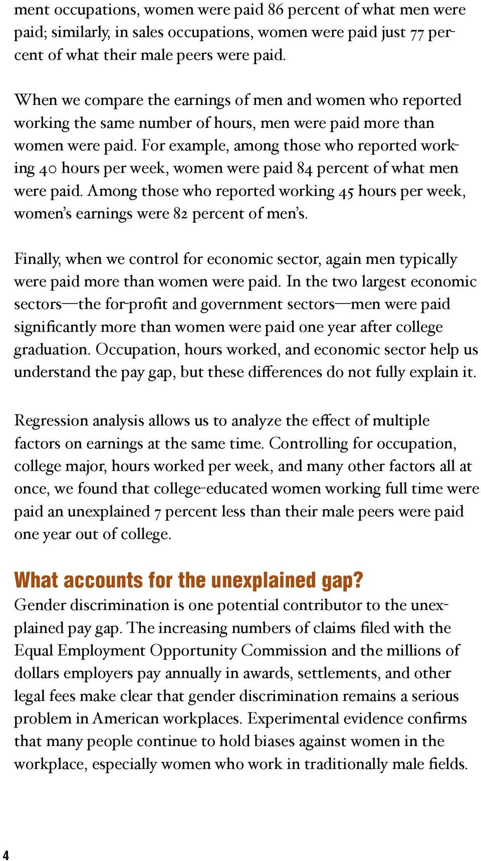 For example, among those who reported working 40 hours per week, women were paid 84 percent of what men were paid.