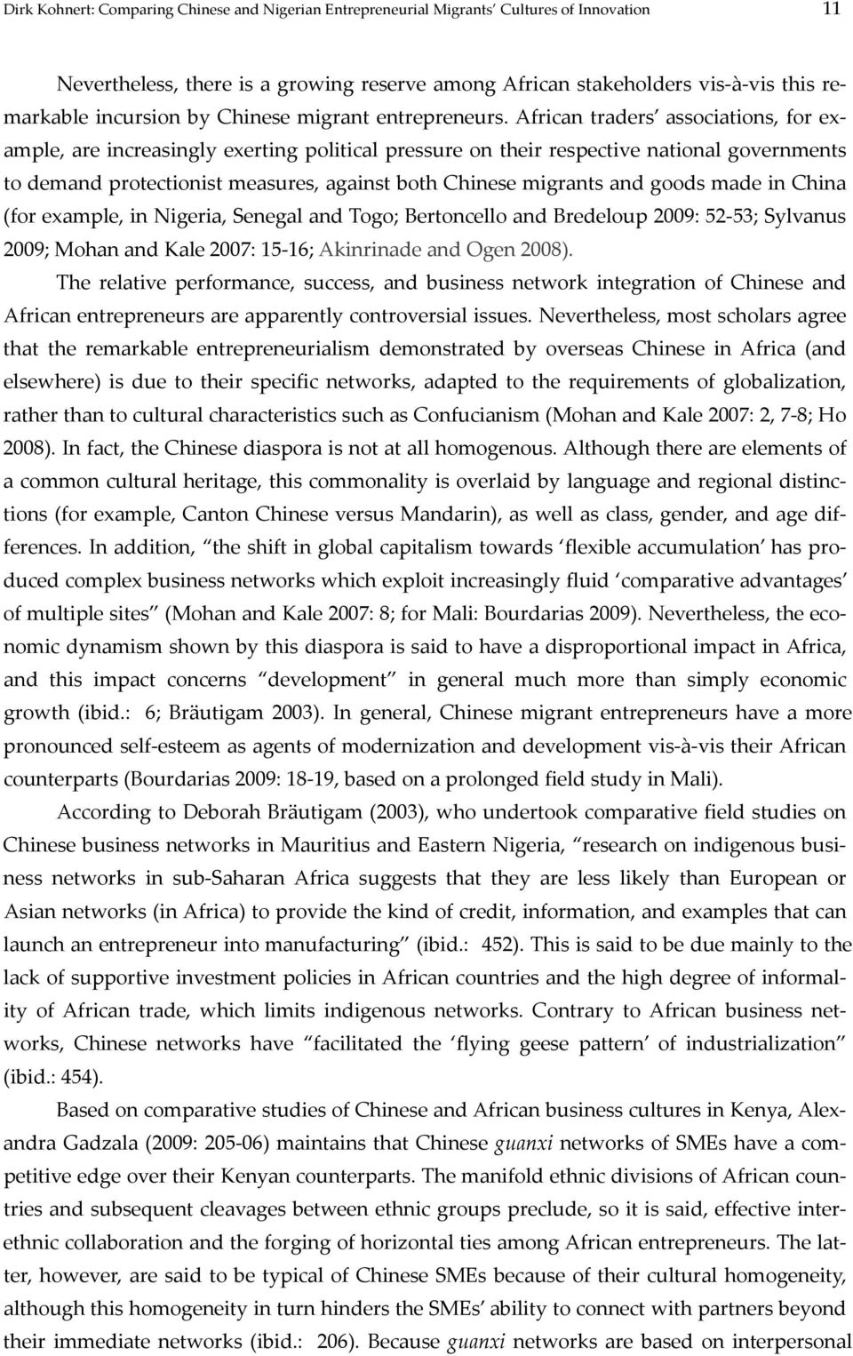 African traders associations, for example, are increasingly exerting political pressure on their respective national governments to demand protectionist measures, against both Chinese migrants and