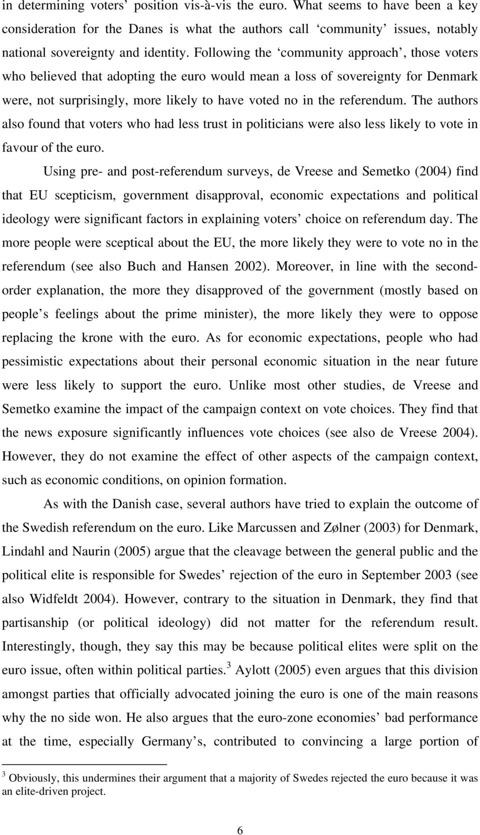 The authors also found that voters who had less trust in politicians were also less likely to vote in favour of the euro.