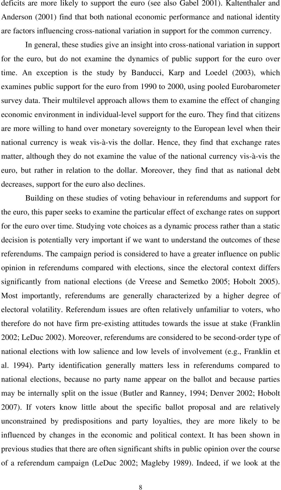 In general, these studies give an insight into cross-national variation in support for the euro, but do not examine the dynamics of public support for the euro over time.