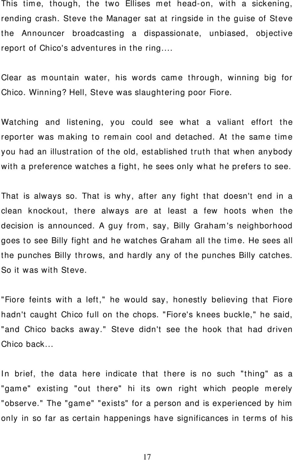 .. Clear as mountain water, his words came through, winning big for Chico. Winning? Hell, Steve was slaughtering poor Fiore.