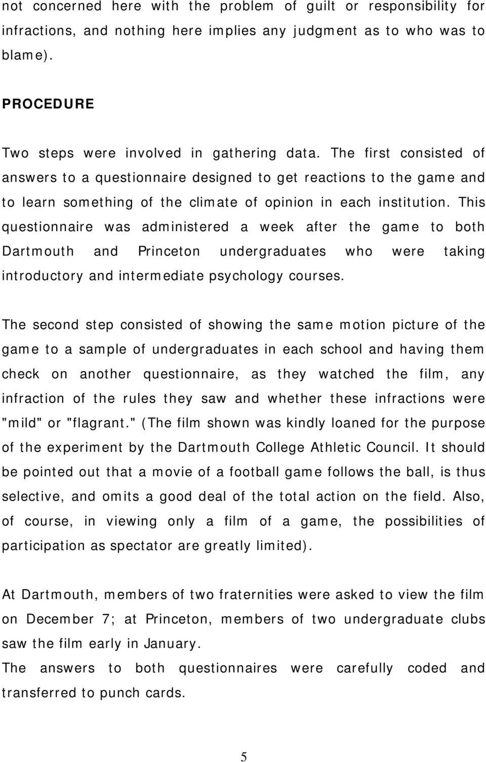 This questionnaire was administered a week after the game to both Dartmouth and Princeton undergraduates who were taking introductory and intermediate psychology courses.