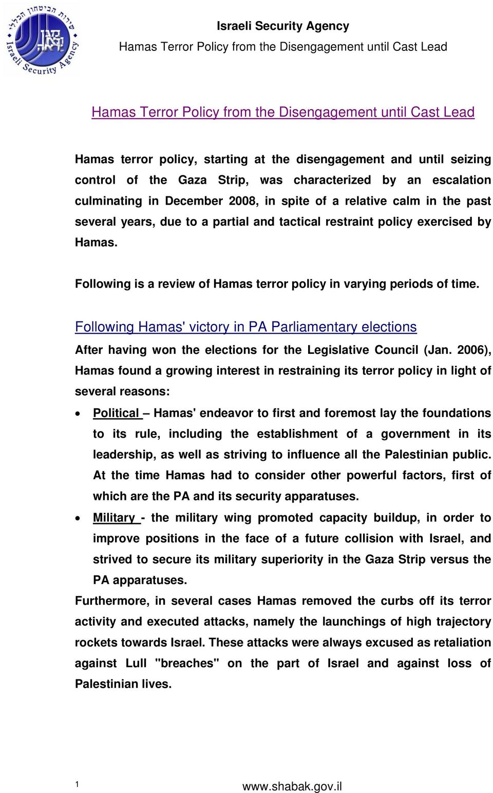 Following Hamas' victory in PA Parliamentary elections After having won the elections for the Legislative Council (Jan.