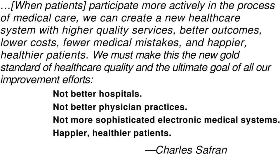 We must make this the new gold standard of healthcare quality and the ultimate goal of all our improvement efforts: Not