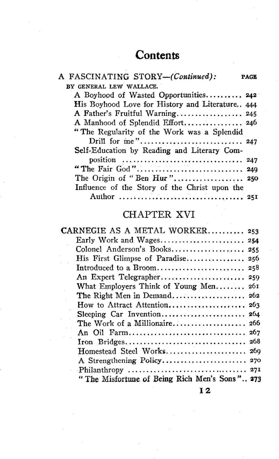 "............................ 249 The Origin of ""Ben Hue""................. 250 Influence of the Story of the Christ upon the Author............... 251 CHAPTER XVI CARNEGIE AS A METAL WORKER 253 Early Work and Wages."
