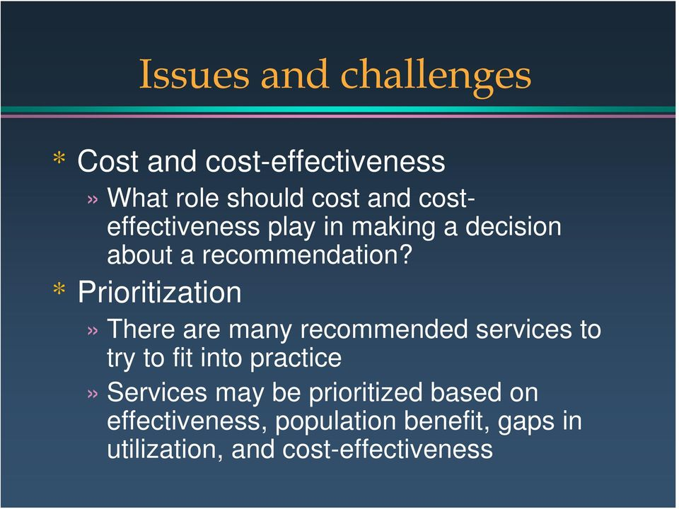 * Prioritization» There are many recommended services to try to fit into practice»