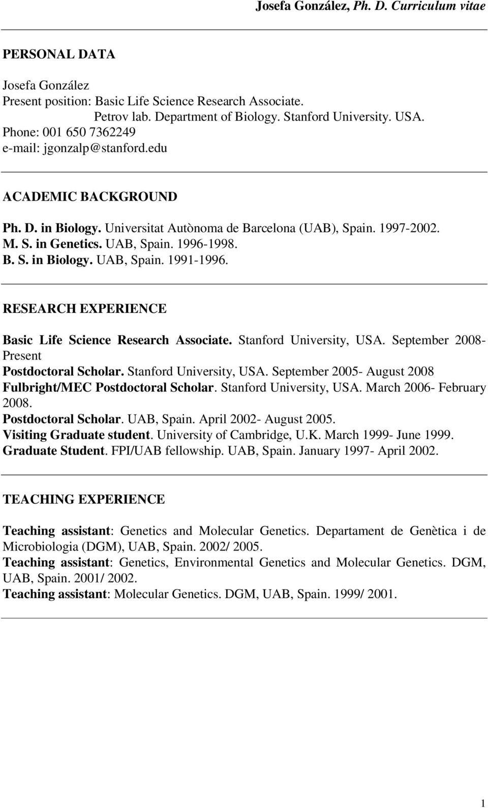 RESEARCH EXPERIENCE Basic Life Science Research Associate. Stanford University, USA. September 2008- Present Postdoctoral Scholar. Stanford University, USA. September 2005- August 2008 Fulbright/MEC Postdoctoral Scholar.