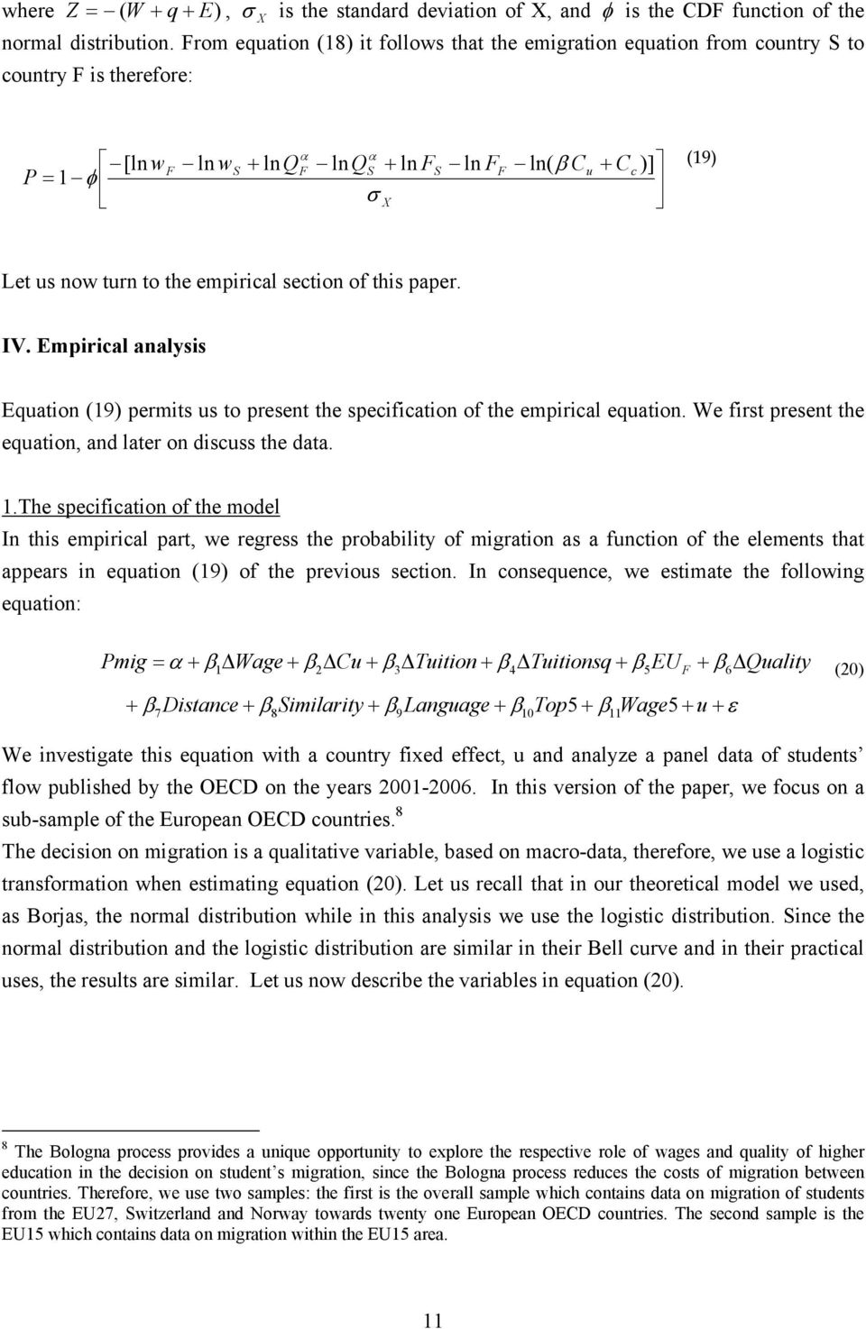 section of this paper. IV. Empirical analysis Equation (19) permits us to present the specification of the empirical equation. We first present the equation, and later on discuss the data. 1.