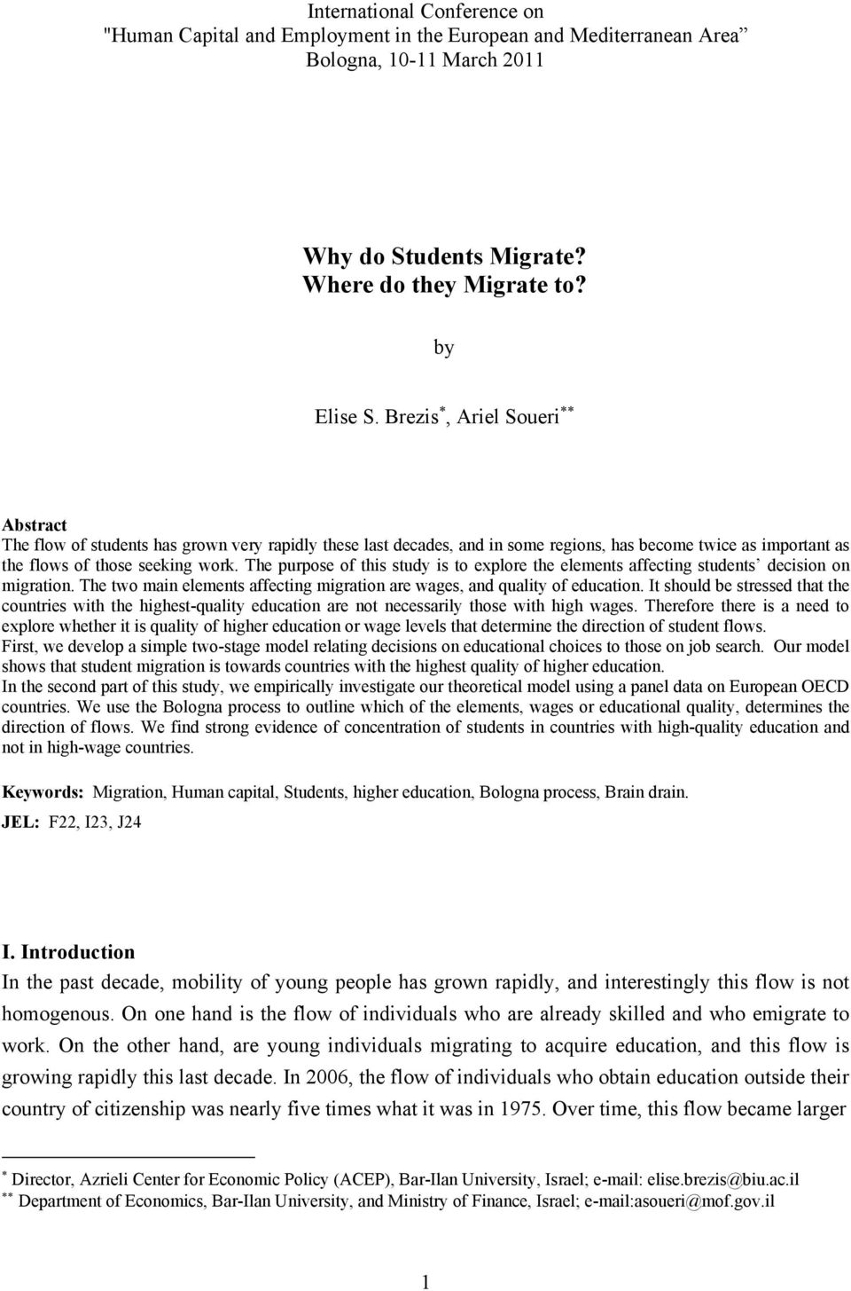 The purpose of this study is to explore the elements affecting students decision on migration. The two main elements affecting migration are wages, and quality of education.