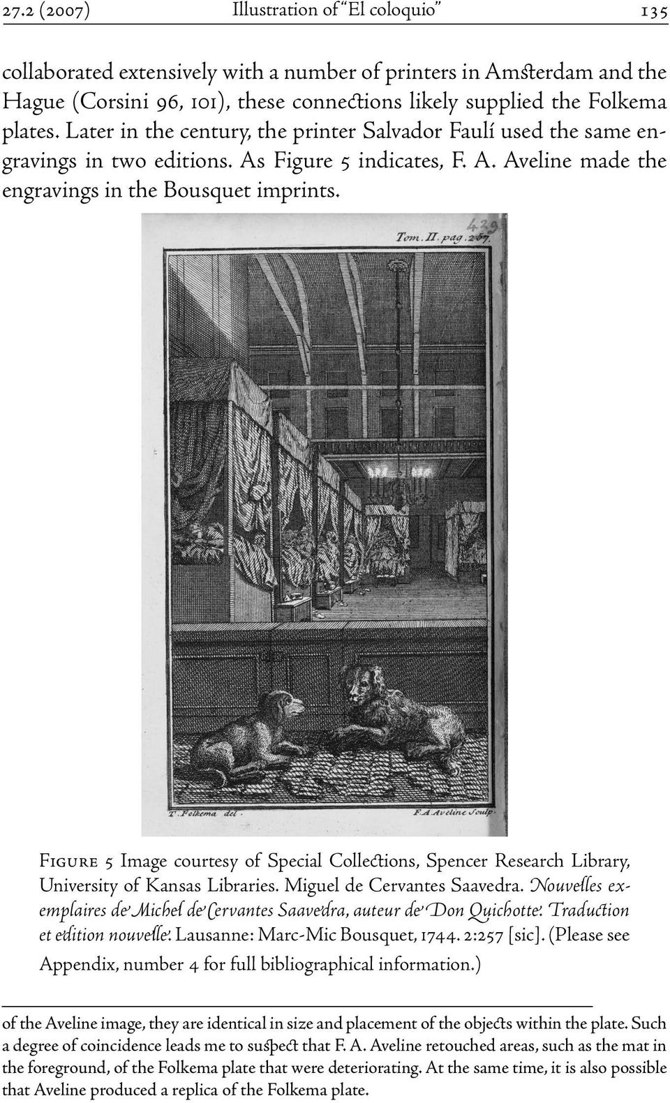 Ximeno, makes another print of two dogs seated in front of wall that separates them from a sickroom scene (Appendix, number 9).