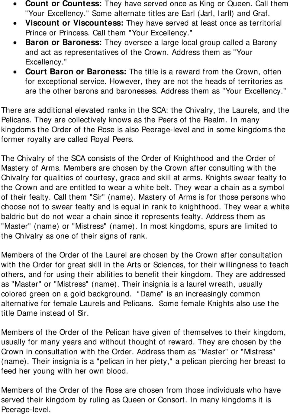 """ Baron or Baroness: They oversee a large local group called a Barony and act as representatives of the Crown. Address them as ""Your Excellency."