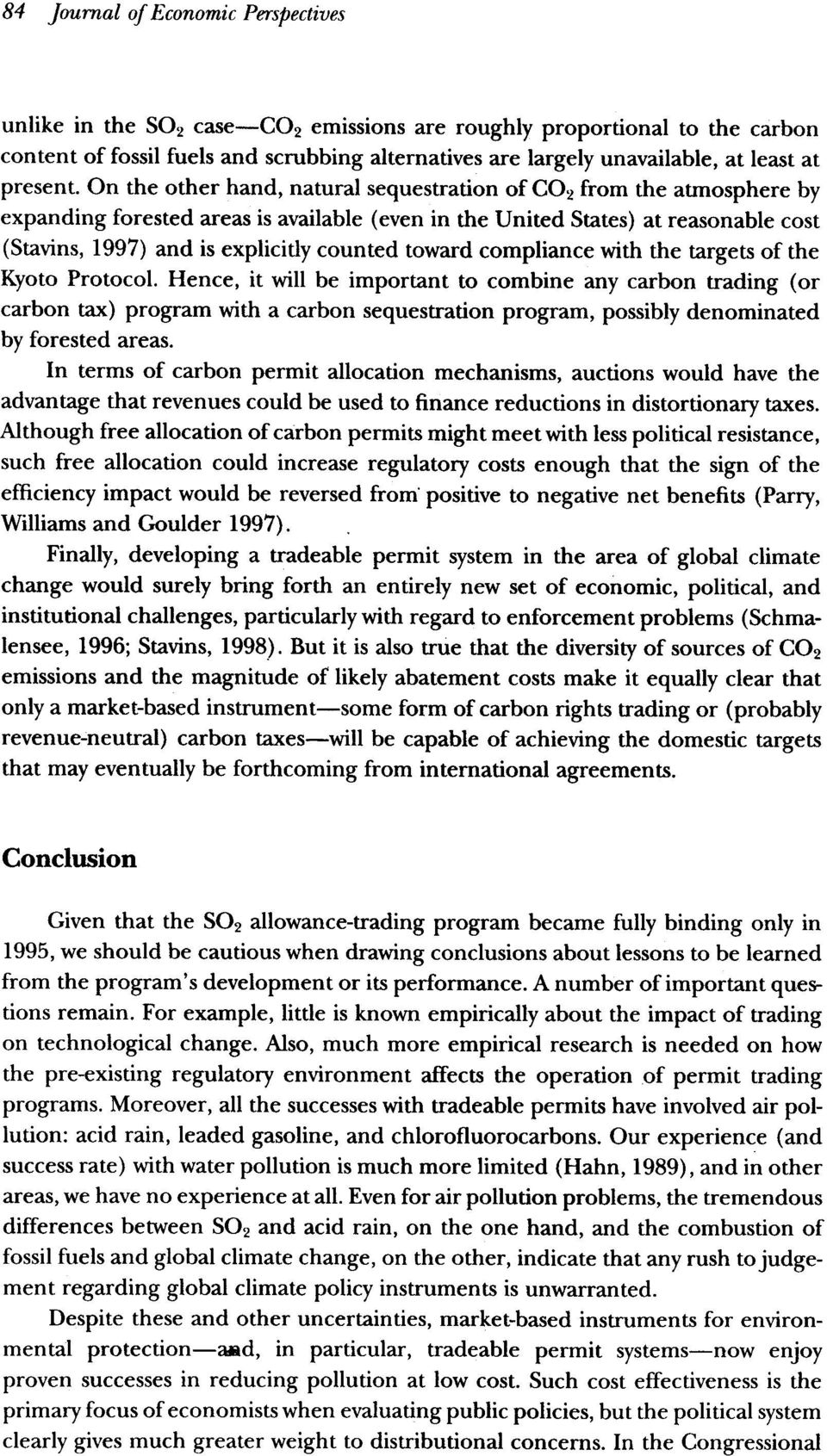 On the other hand, natural sequestration of CO2 from the atmosphere by expanding forested areas is available (even in the United States) at reasonable cost (Stavins, 1997) and is explicitly counted