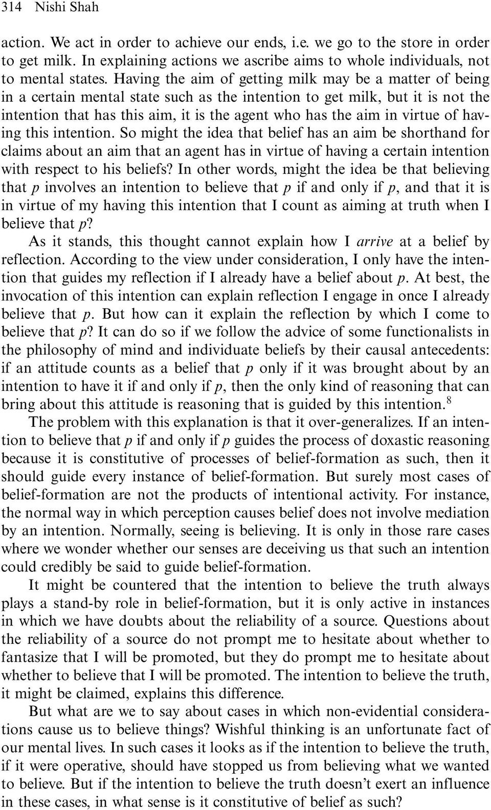virtue of having this intention. So might the idea that belief has an aim be shorthand for claims about an aim that an agent has in virtue of having a certain intention with respect to his beliefs?
