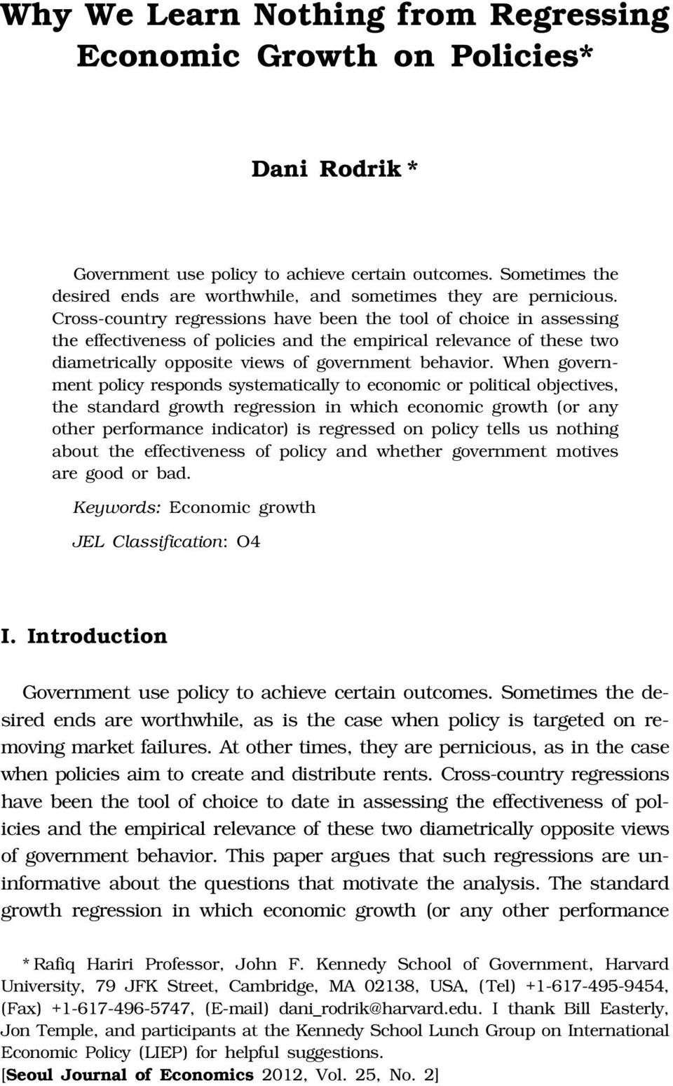 Cross-country regressions have been the tool of choice in assessing the effectiveness of policies and the empirical relevance of these two diametrically opposite views of government behavior.