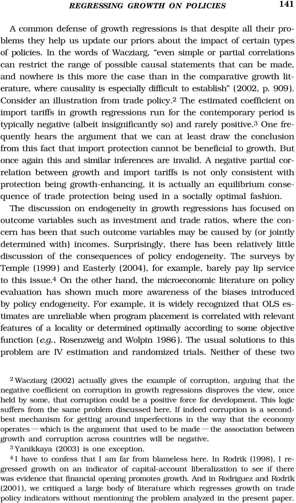 literature, where causality is especially difficult to establish ( 2002, p. 909 ). Consider an illustration from trade policy.