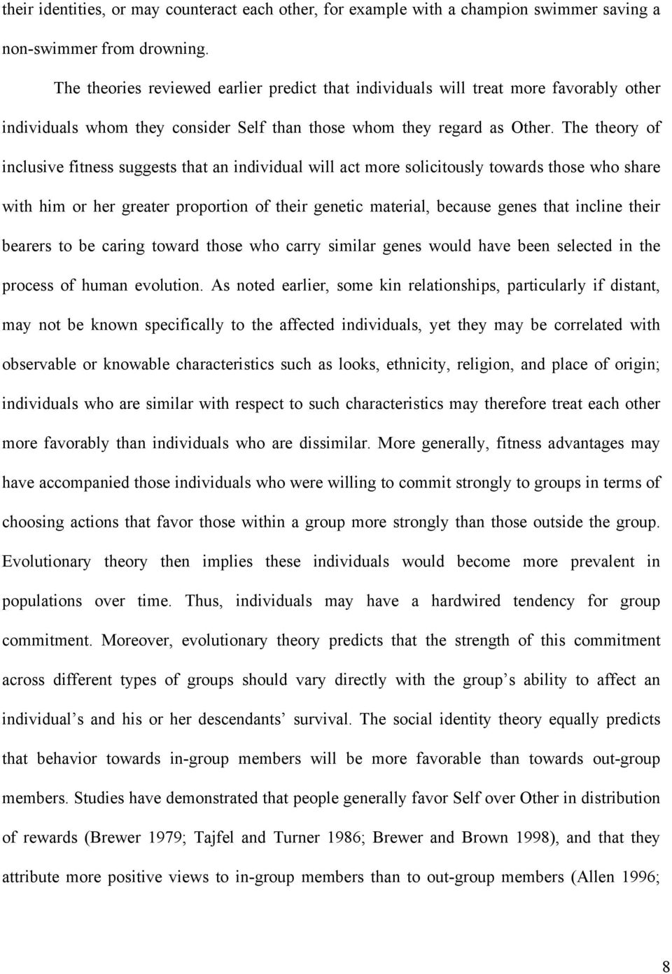 The theory of inclusive fitness suggests that an individual will act more solicitously towards those who share with him or her greater proportion of their genetic material, because genes that incline