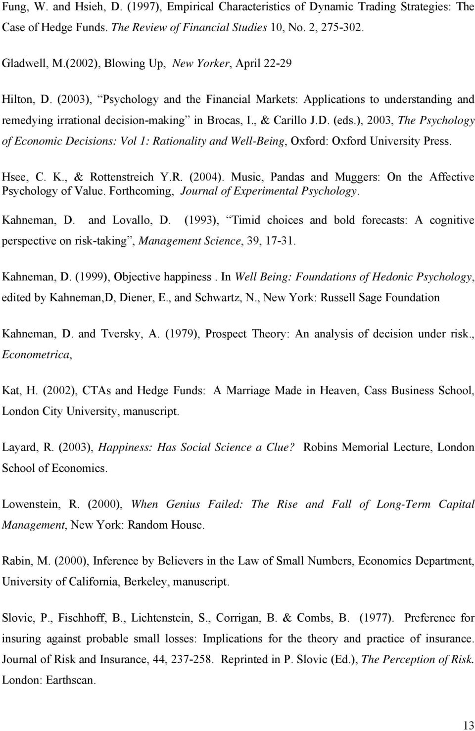 D. (eds.), 2003, The Psychology of Economic Decisions: Vol 1: Rationality and Well-Being, Oxford: Oxford University Press. Hsee, C. K., & Rottenstreich Y.R. (2004).