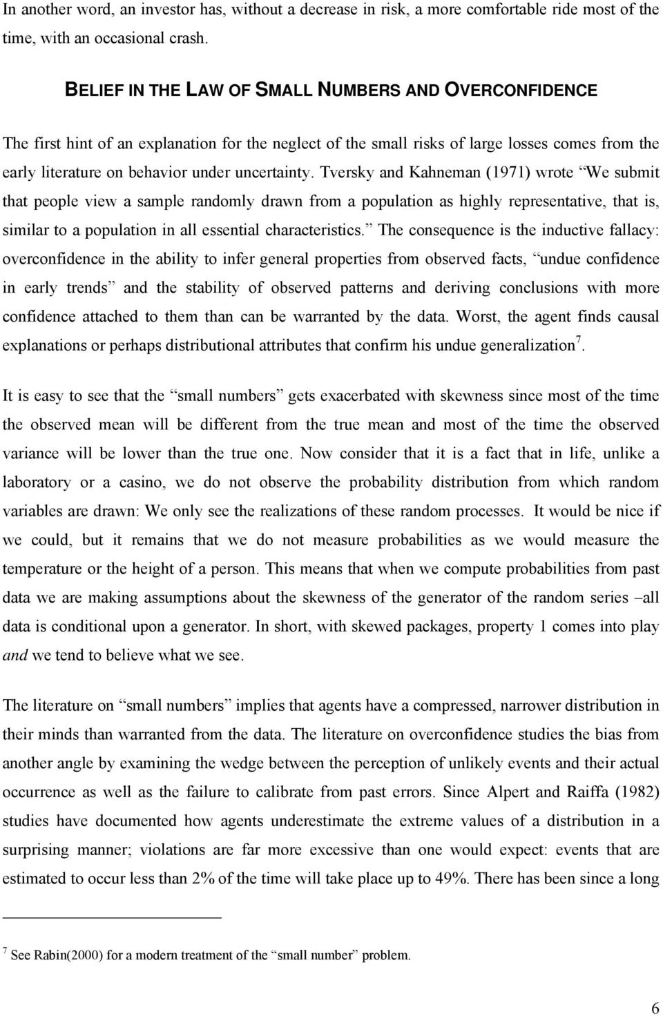 Tversky and Kahneman (1971) wrote We submit that people view a sample randomly drawn from a population as highly representative, that is, similar to a population in all essential characteristics.