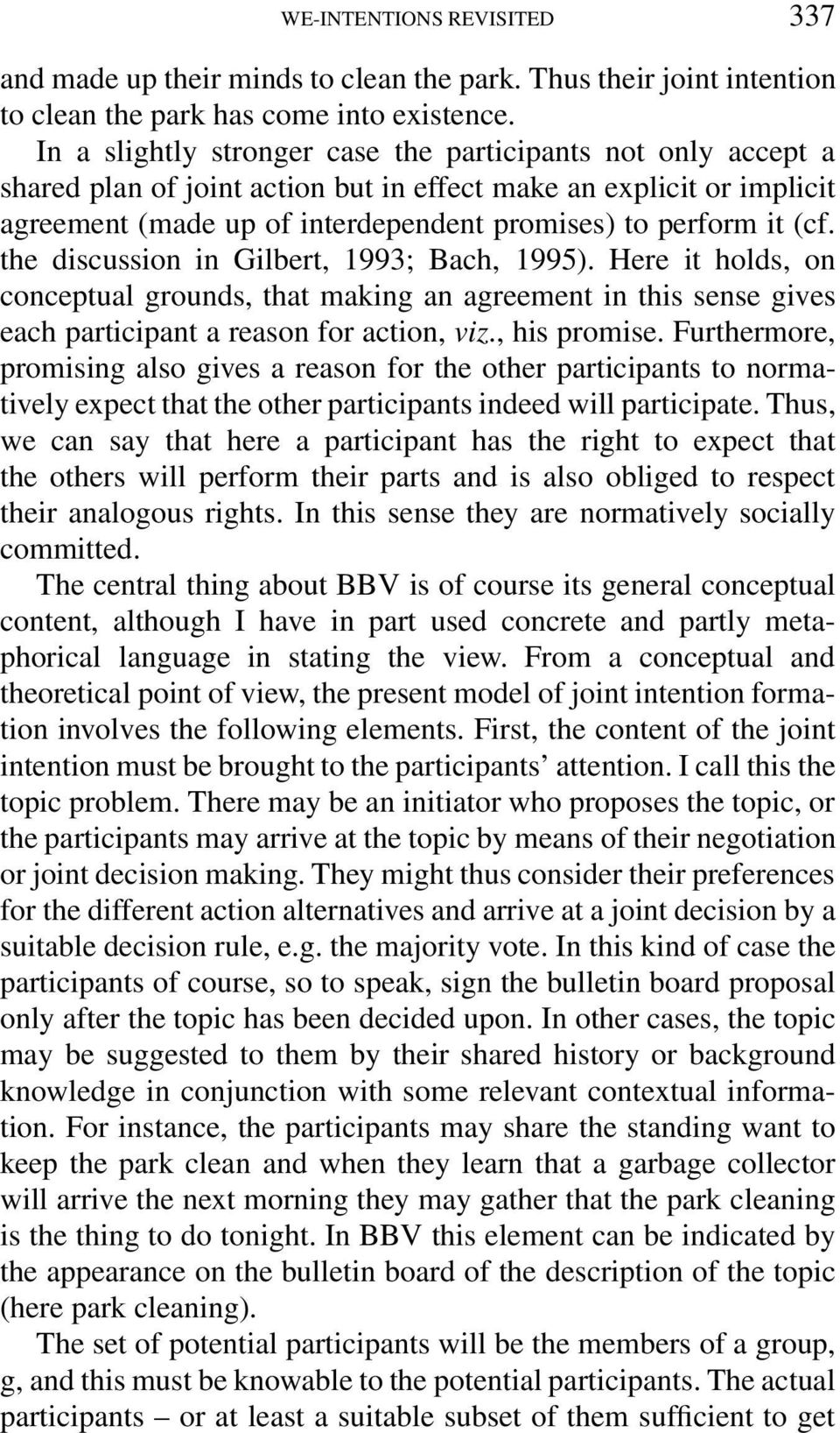 the discussion in Gilbert, 1993; Bach, 1995). Here it holds, on conceptual grounds, that making an agreement in this sense gives each participant a reason for action, viz., his promise.