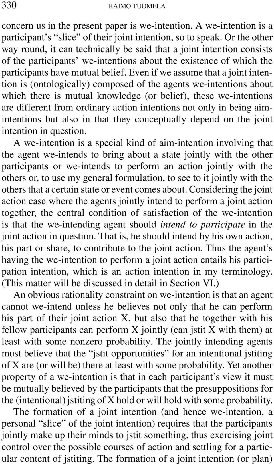 Even if we assume that a joint intention is (ontologically) composed of the agents we-intentions about which there is mutual knowledge (or belief), these we-intentions are different from ordinary