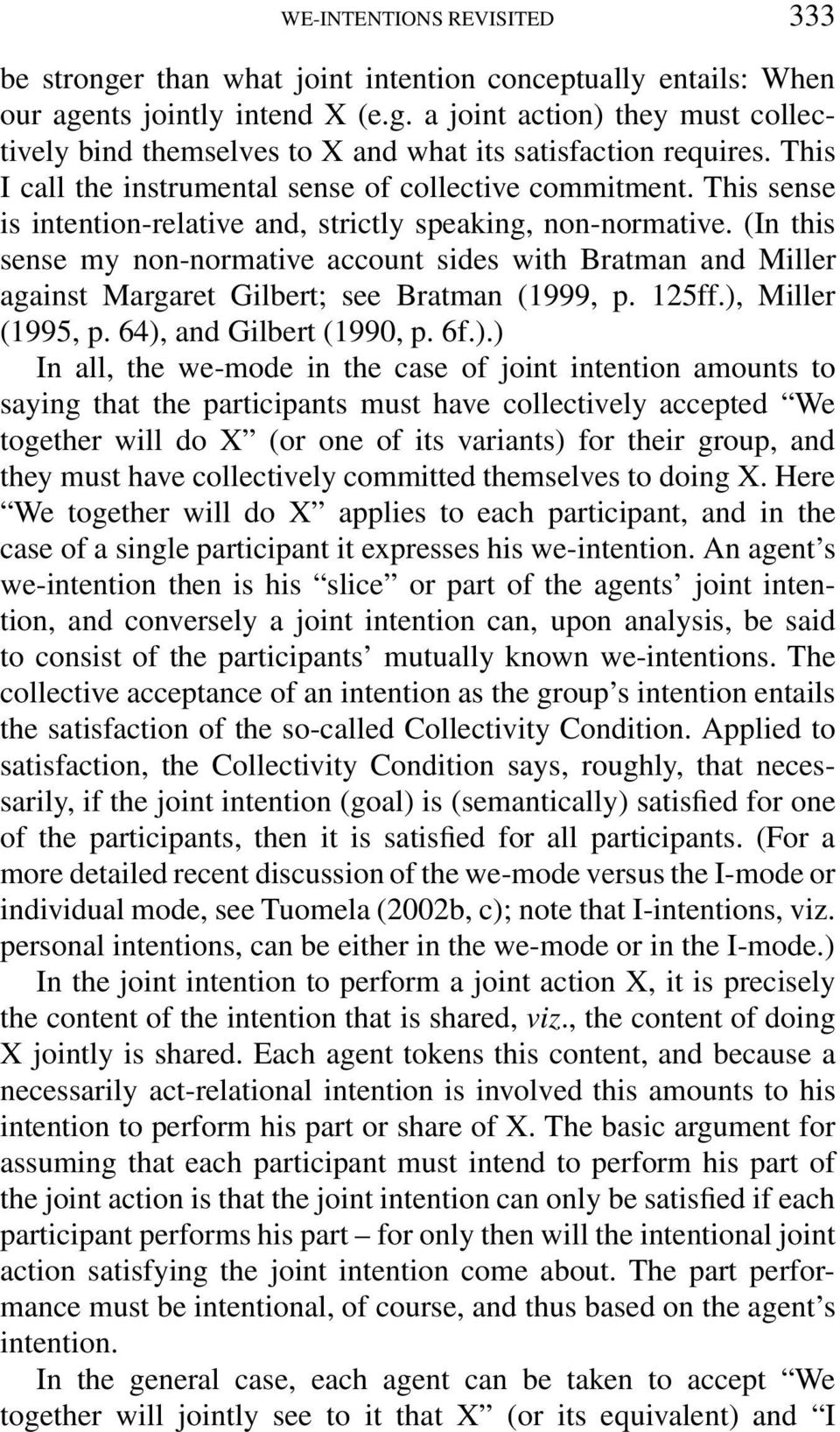 (In this sense my non-normative account sides with Bratman and Miller against Margaret Gilbert; see Bratman (1999, p. 125ff.),