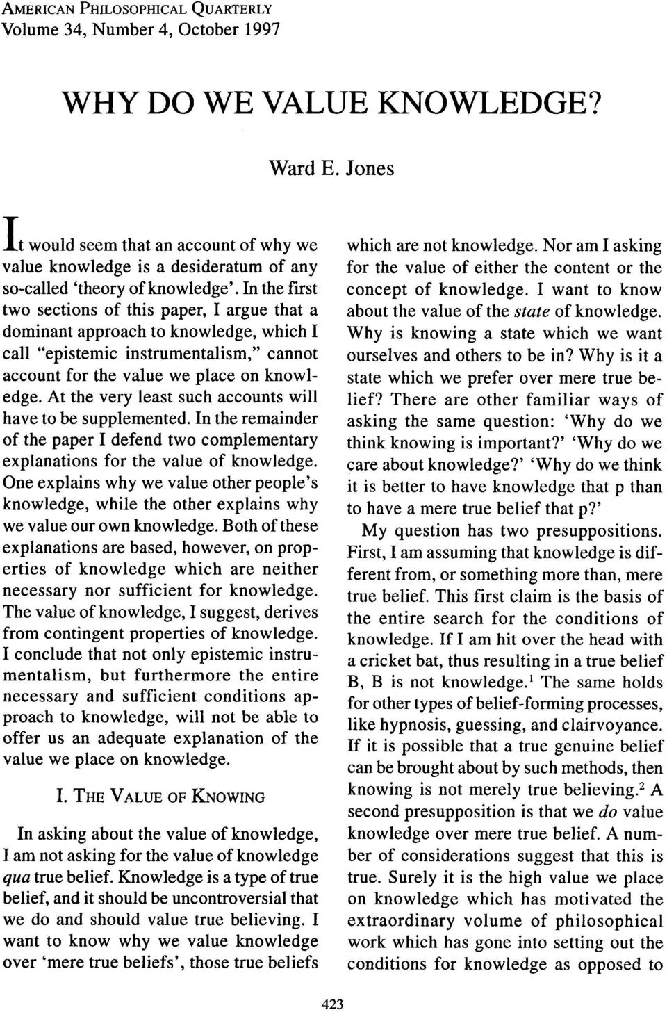 "In the first two sections of this paper, I argue that a dominant approach to knowledge, which I call ""epistemic instrumentalism,"" cannot account for the value we place on knowl edge."