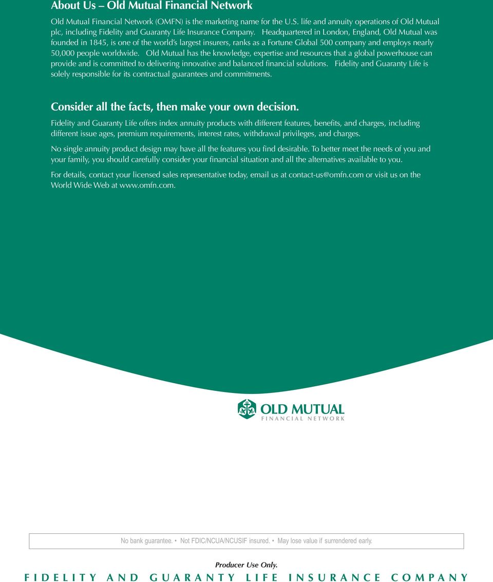 Headquartered in London, England, Old Mutual was founded in 1845, is one of the world s largest insurers, ranks as a Fortune Global 500 company and employs nearly 50,000 people worldwide.