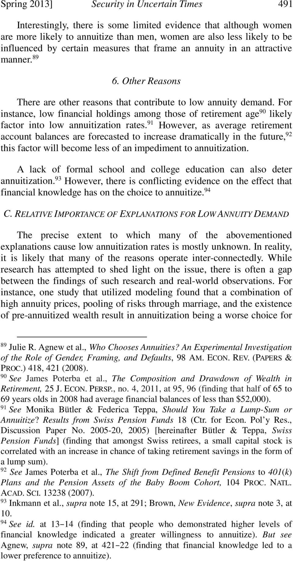 For instance, low financial holdings among those of retirement age 90 likely factor into low annuitization rates.