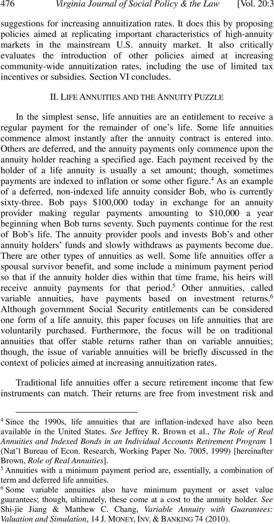 It also critically evaluates the introduction of other policies aimed at increasing community-wide annuitization rates, including the use of limited tax incentives or subsidies. Section VI concludes.