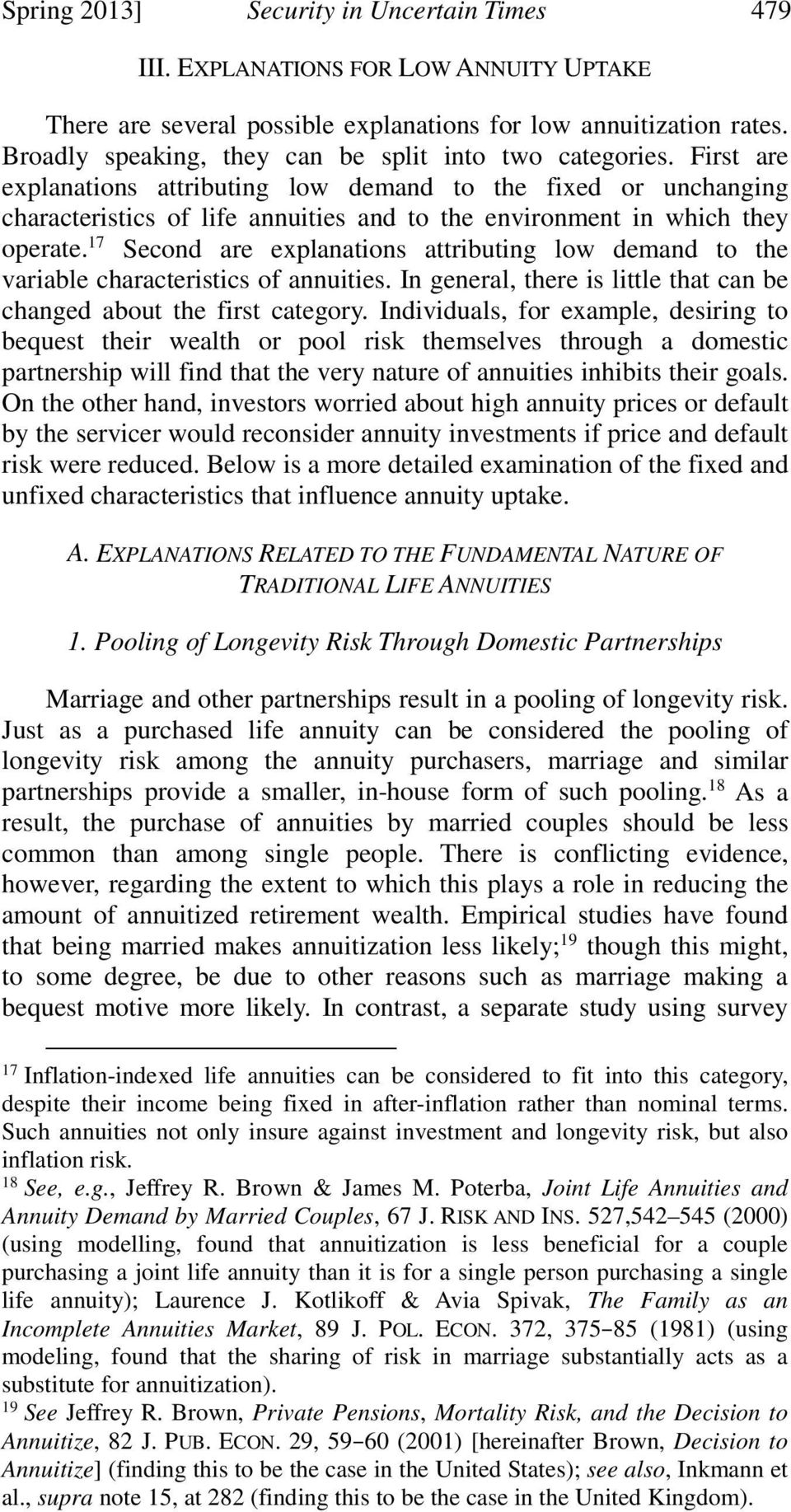 First are explanations attributing low demand to the fixed or unchanging characteristics of life annuities and to the environment in which they operate.