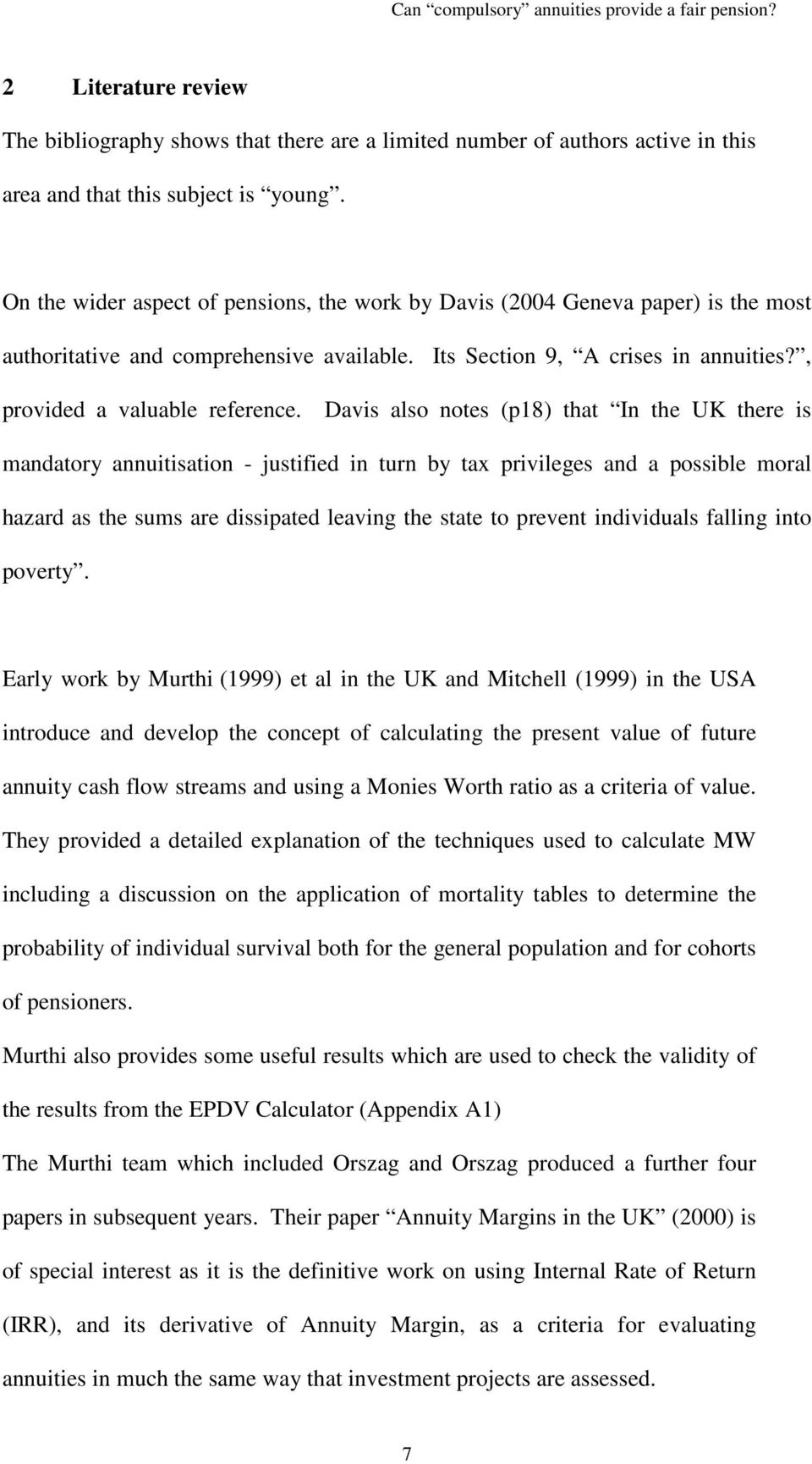 Davis also notes (p18) that In the UK there is mandatory annuitisation - justified in turn by tax privileges and a possible moral hazard as the sums are dissipated leaving the state to prevent