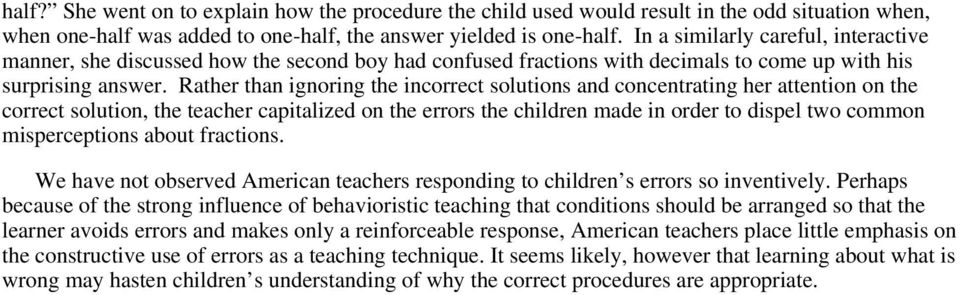Rather than ignoring the incorrect solutions and concentrating her attention on the correct solution, the teacher capitalized on the errors the children made in order to dispel two common