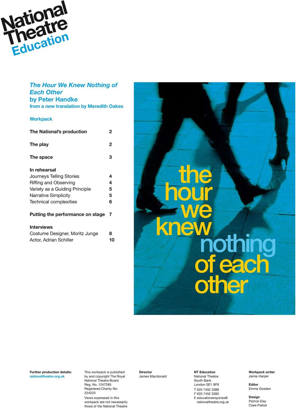 Actor, Adrian Schiller 10 the hour we knew nothing of each other Further production details: nationaltheatre.org.uk This workpack is published by and copyright The Royal National Theatre Board Reg.