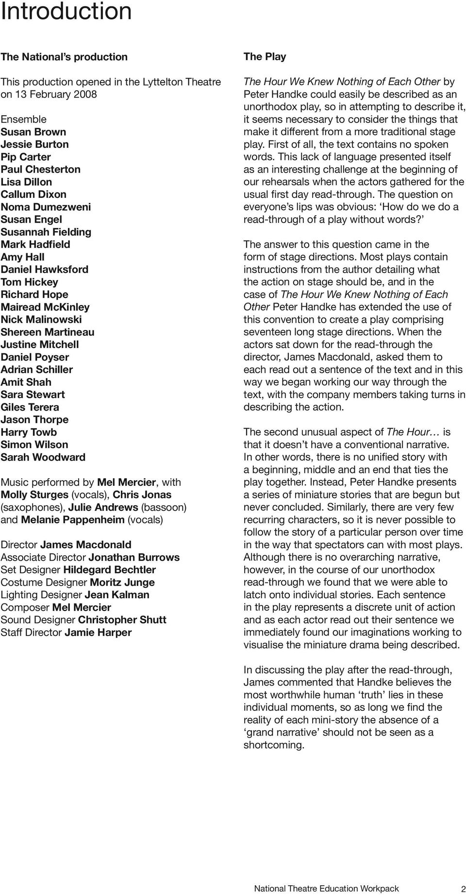 Schiller Amit Shah Sara Stewart Giles Terera Jason Thorpe Harry Towb Simon Wilson Sarah Woodward Music performed by Mel Mercier, with Molly Sturges (vocals), Chris Jonas (saxophones), Julie Andrews