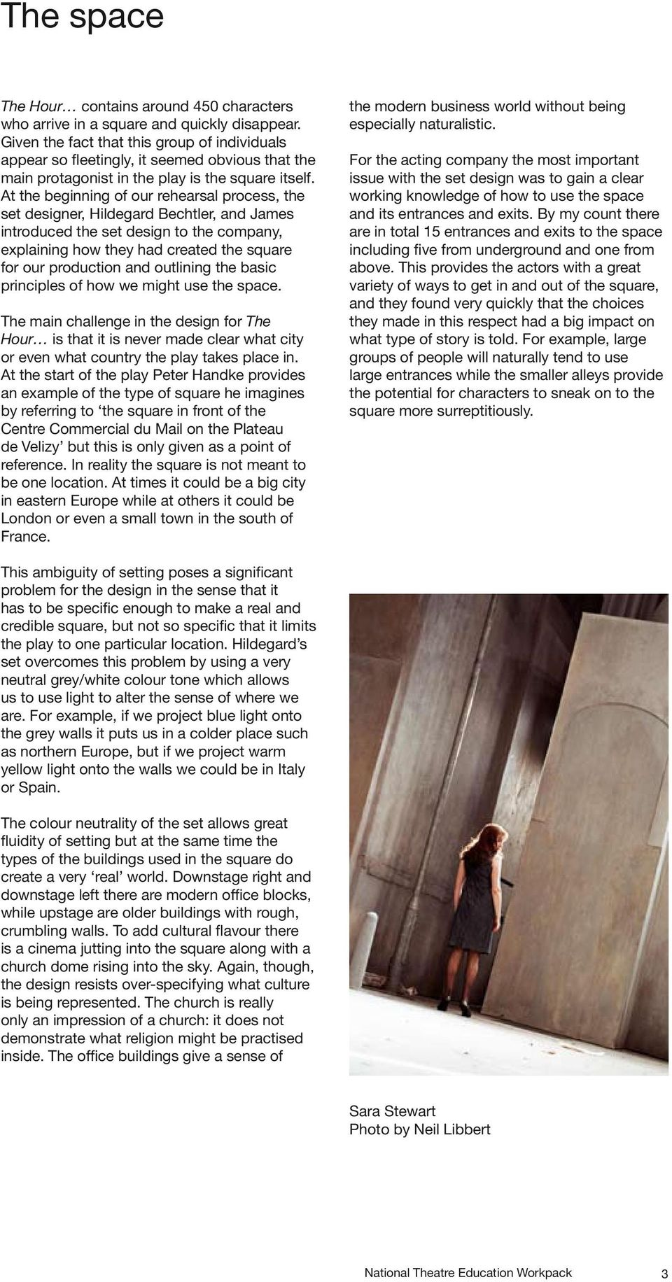 At the beginning of our rehearsal process, the set designer, Hildegard Bechtler, and James introduced the set design to the company, explaining how they had created the square for our production and